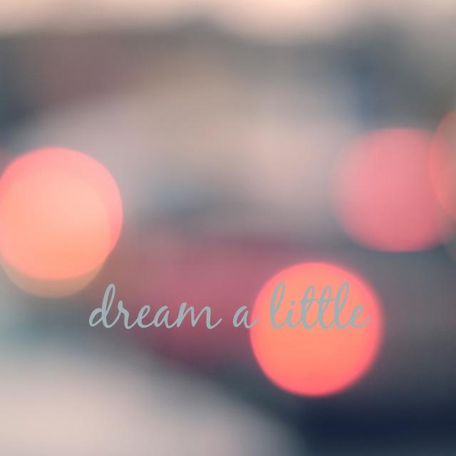 dream a little
